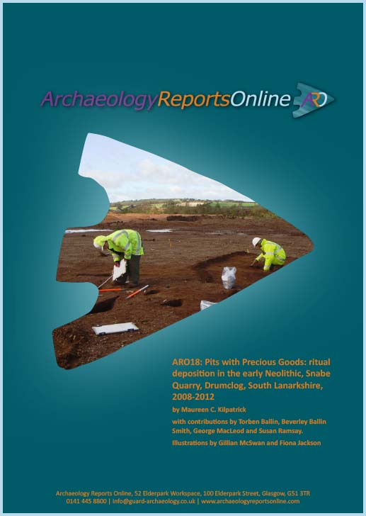 ARO18: Pits with Precious Goods: ritual deposition in the early Neolithic, Snabe Quarry, Drumclog, South Lanarkshire, 2008-2012